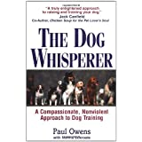 The Dog Whisperer: A Compassionate, Nonviolent Approach to Dog Training ~ Paul Owens