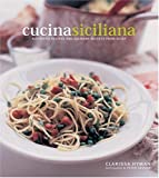 Cucina Siciliana: Authentic Recipes and Culinary Secrets from Sicily