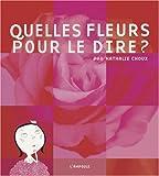 echange, troc Nathalie Choux - Quelles fleurs pour le dire ?