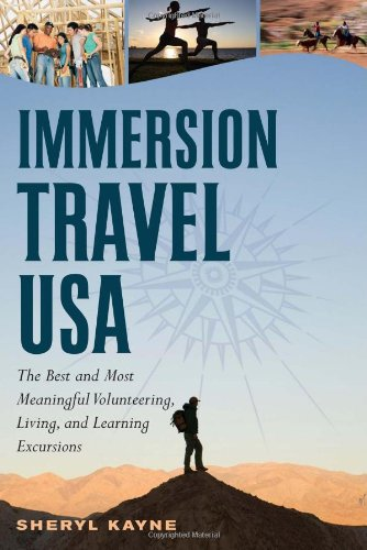 Immersion Travel Usa: The Best And Most Meaningful Volunteering, Living, And Learning Excursions (Immersion Travel Usa)
