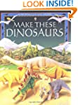 Make These Model Dinosaurs (Usborne C...