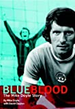 Blue Blood: The Mike Doyle Story: Written by Mike Doyle, 2003 Edition, Publisher: Parrs Wood Press [Hardcover]