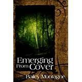 Emerging From Cover ~ Bailey Montagne