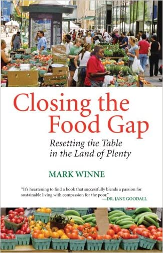 Closing the Food Gap: Resetting the Table in the Land of Plenty written by Mark Winne