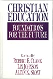 img - for Christian Education: Foundations for the Future book / textbook / text book