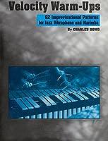 Velocity Warm-Ups: 92 Improvisational Patterns for Jazz Vibraphone and Marimba