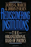 img - for Rediscovering Institutions: The Organizational Basis of Politics book / textbook / text book
