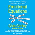 Emotional Equations: Simple Truths for Creating Happiness + Success Audiobook by Chip Conley Narrated by Chip Conley