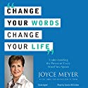 Change Your Words, Change Your Life: Understanding the Power of Every Word You Speak Audiobook by Joyce Meyer Narrated by Sandra McCollom