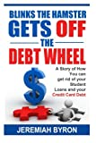 Blinks the Hamster Gets off the Debt Wheel: A Story of How You can get rid of Your Student Loans and Your Credit Card Debt.