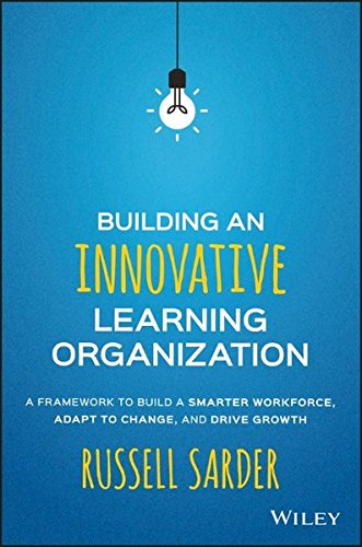 Building an Innovative Learning Organization: A Framework to Build a Smarter Workforce, Adapt to Change, and Drive Growth (Learning Organization compare prices)