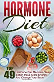 Hormone Diet: Top 49 Hormone Diet Recipes-Sleep Better, Have More Energy, And Change Your Body