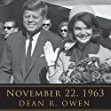 November 22, 1963: Reflections on the Life, Assassination, and Legacy of John F. Kennedy (       UNABRIDGED) by Dean R. Owen, Helen Thomas (foreword) Narrated by Arnell Powell, Kimberly Farr, Arthur Morey, Thom Rivera