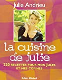 La cuisine de Julie : 220 recettes pour mon Jules et mes copines