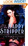 The Happy Stripper: Pleasures and Pol...