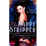 The Happy Stripper: Pleasures and Politics of the New Burlesqueby Jacki Willson