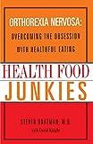Health Food Junkies: Orthorexia Nervosa - the Health Food Eating Disorder