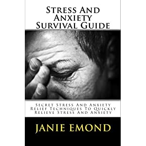 Stress And Anxiety Survival Guide: Secret Stress And Anxiety Relief Techniques To Quickly Relieve Stress And Anxiety