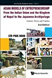 Leo Paul Dana Asian Models of Entrepreneurship - from the Indian Union and the Kingdom of Nepal to the Japanese Archipelago: Context, Policy and Practice (Asia-Pacific Business)