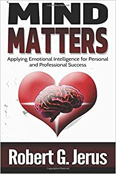 Mind Matters: Applying Emotional Intelligence For Personal And Professional Success