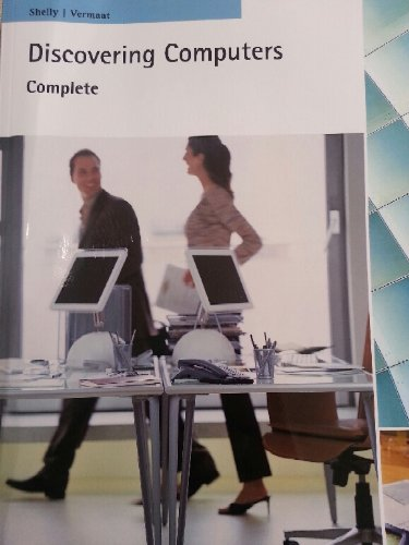 Dicovering Computers, Complete: Your Interactive Guide to the Digital World, 1st Edition (Discovering Computers)