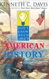 Don't Know Much About American History (0060286032) by Davis, Kenneth C.