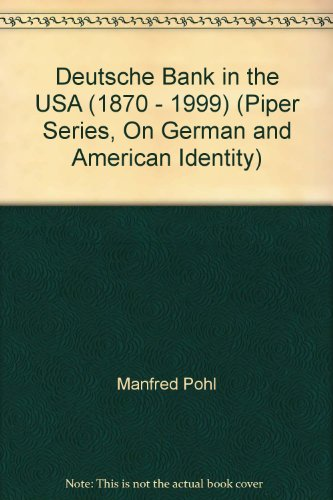 deutsche-bank-in-the-usa-1870-1999-piper-series-on-german-and-american-identity