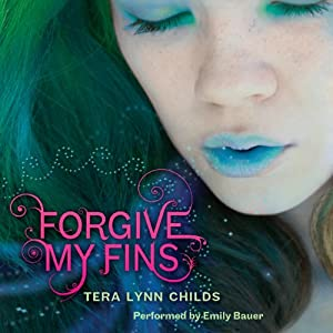 Forgive My Fins | [Tera Lynn Childs]