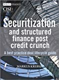 Securitisation and Structured Finance Post Credit Crunch: A Best Practice Deal Lifecycle Guide (The Wiley Finance Series)