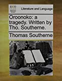 img - for Oroonoko: a tragedy. Written by Tho. Southerne. book / textbook / text book