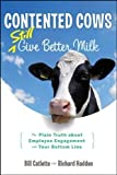 Contented Cows Still Give Better Milk, Revised and Expanded: The Plain Truth about Employee Engagement and Your Bottom Line by Catlette, Bill Published by Wiley 2nd (second) edition (2012) Hardcover