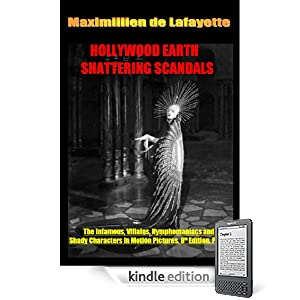 Hollywood's Earth Shattering Scandals: The infamous, villains, nymphomaniacs and shady character in motion pictures. 8th Edition. Book 4-Final Part (Series ... with Money, Fame, Sex, Gossip and Greed.)