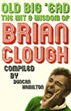 Old Big 'Ead: The Wit & Wisdom of Brian Clough: The Wit and Wisdom of Brian Clough