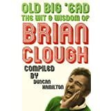 Old Big 'Ead: The Wit & Wisdom of Brian Clough: The Wit and Wisdom of Brian Cloughby Duncan Hamilton