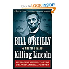 Killing Lincoln: The Shocking Assassination that Changed America Forever - Bill O'Reilly, Martin Dugard