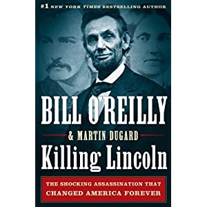 Killing Lincoln: The Shocking Assassination that Changed America Forever Hardcover Book