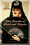 Film Remakes as Ritual and Disguise: From Carmen to Ripley (Amsterdam University Press - Film Culture in Transition) (9053567844) by Anat Zanger