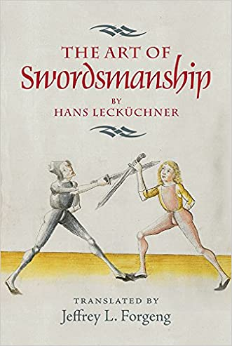 The Art of Swordsmanship by Hans Lecküchner (Armour and Weapons)