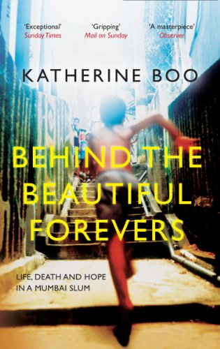 Katherine Boo - Behind the Beautiful Forevers: Life, Death and Hope in a Mumbai Slum