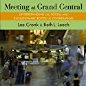 Meeting at Grand Central: Understanding the Social and Evolutionary Roots of Cooperation (       UNABRIDGED) by Lee Cronk, Beth L. Leech. Narrated by Claire Christie
