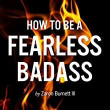How to Be a Fearless Badass (       UNABRIDGED) by Zaron Burnett III Narrated by Michael Stiggers