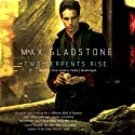 Two Serpents Rise: The Craft Sequence, Book 2 Audiobook by Max Gladstone Narrated by Chris Andrew Ciulla