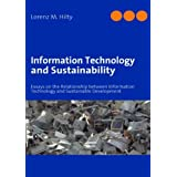 "Information Technology and Sustainability: Essays on the Relationship between Information Technology and Sustainable Developmentvon ""Lorenz M Hilty"""