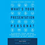 What's Your Presentation Persona?: Discover Your Unique Communication Style and Succeed in Any Arena | Scott Schwertly,Sunday Mancini