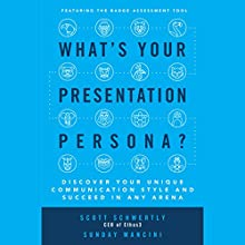 What's Your Presentation Persona?: Discover Your Unique Communication Style and Succeed in Any Arena Audiobook by Scott Schwertly, Sunday Mancini Narrated by Scott R. Pollak
