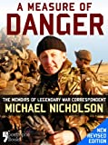 A Measure of Danger: The Memoirs of Legendary War Correspondent Michael Nicholson: Memoirs of a British War Correspondent
