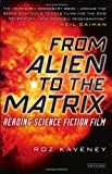 Roz Kaveney From Alien to the Matrix: Reading Science Fiction Film