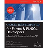 Oracle JDeveloper 10g for Forms & PL/SQL Developers: A Guide to Web Development with Oracle ADF (Oracle Press)by Peter Koletzke