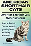 American Shorthair Cats. American Shorthair care, personality, health, grooming and feeding all included. American Shorthair Cats Owner's Manual.