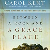Between a Rock and a Grace Place: Divine Surprises in the Tight Spots of Life | [Carol Kent]